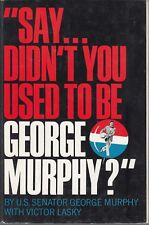Say didn't you use tobe George Murphy 1st 1970-----11