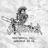 Slaughter - Nocturnal Hell, Surrender or Die, 1985/1986 (Can), CD