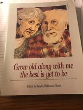 Grow Old Along with Me : The Best Is Yet to Be, Martz, Sandra (1st Edition, SC)