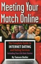 Meeting Your Match Online: The Complete Guide to Internet Dating and Dating Ser