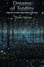 Dreams of Totality: Where We Are When There's Nothing at the Center (Paperback o