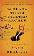 The Dead in Their Vaulted Arches Flavia de Luce Series by Alan Bradley Hardcover