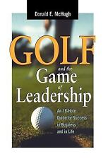 Golf and the Game of Leadership: An 18-Hole Guide for Success in Business and in