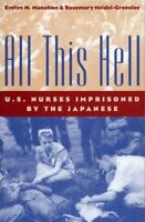 All This Hell: U.S. Nurses Imprisoned by the Japanese: By Evelyn M Monahan, R...