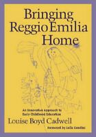 Bringing Reggio Emilia Home: Innovative Appr... by Louise Boyd Cadwell Paperback