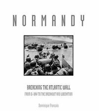 Normandy: Breaching The Atlantic Wall by Dominique Francois - D Day - WWII