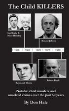 The Child Killers : Notable Child Murders over the Past 50 Years by Don Hale...