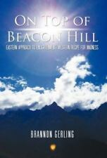 On Top of Beacon Hill : Eastern Approach to Enlightenment, Western Recipe for...