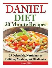 Daniel Diet: 20 Minute Recipes - 25 Delectable, Nutritious, and Fulfilling...