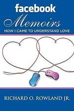 NEW Facebook Memoirs: How I Came to Understand Love by Richard O. Rowland Jr.