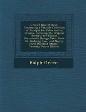 Green's Receipt Book: Containing a Valuable Collection of Receipts for Cakes and