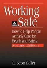Working Safe : How to Help People Actively Care for Health and Safety by E....