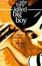 Why They Killed Big Boy : And Other Stories by Michael Perry (1996, Paperback)