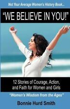 NEW We Believe in You: 12 Stories of Courage, Action, and Faith for Women and Gi