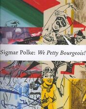 Sigmar Polke: We Petty Bourgeois!: Comrades and Contemporaries. The 1970s by...