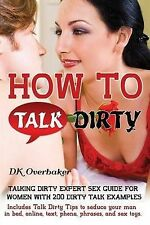 How to Talk Dirty. Talking Dirty Expert Sex Guide for Women with 200 Dirty Talk