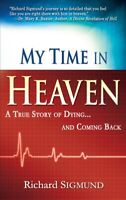My Time in Heaven : A True Story of Dying and Coming Back, Paperback by Sigmu...