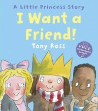 I Want a Friend! (Little Princess) by Tony Ross New Book (Paperback)