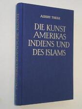 DIE KUNST AMERIKAS INDIENS UND DES ISLAM -  Albert Theile - Leineneinband
