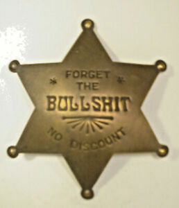 Forget the Bullshit No Discount Guard Solid Brass Old Western Badge 123