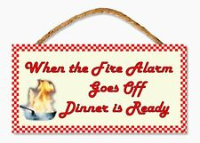 """Funny Sign """"When the Fire Alarm Goes Off Dinner is Ready"""" 5"""" x 10"""" Wooden Sign"""