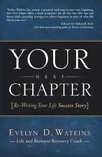 Your Next Chapter : Re-Writing Your Life Success Story by Evelyn Watkins