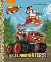 Let's be Firefighters! (Blaze and the Monster Machines) (Little Golden-ExLibrary