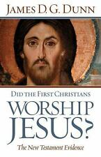 Did the First Christians Worship Jesus? : The New Testament Evidence by James D.