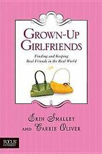 Grown-Up Girlfriends: Finding and Keeping Real Friends in the Real World (Focus