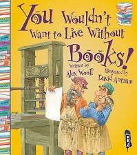 You Wouldn't Want to Live Without Books! by Alex Woolf - NEW - Educational