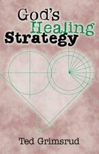 God's Healing Strategy : An Introduction to the Bible's Main Themes by Ted...