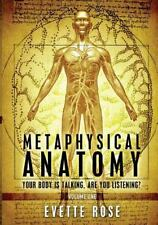 Metaphysical Anatomy: Your Body Is Talking, Are You Listening? by Evette Rose