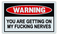 Funny Warning Signs - You Are Getting On My F*cking Nerves - Man Cave, Work Shop