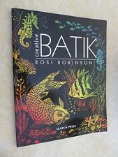 Beginner's Guide to Needlecraft: Creative Batik by Rosi Robinson (2001,...