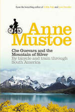 Che Guevara and the Mountain of Silver: By bicycle and train through South Ameri