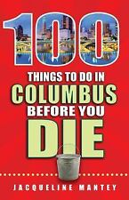 100 Things to Do in Columbus Before You Die by Jackie Mantey (2016, Paperback)