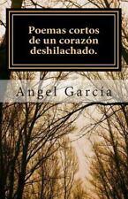 Poemas Cortos de un Corazón Deshilachado by Angel García (2014, Paperback)