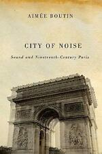 City of Noise: Sound and Nineteenth-Century Paris (Studies in Sensory History) b