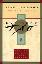 Everyday Tao: Living with Balance and Harmony by Deng Ming-Dao Paperback Book