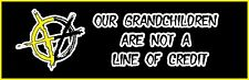 BUY 1 GET 1 FREE Our Grandchildren Are Not A Line Of Credit (Bumper Stickers)