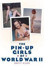 The Pin-Up Girls of World War Ii by Brett Kiser (2013, Paperback)