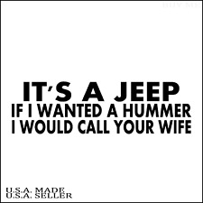 It's A Jeep If I Wanted A Hummer I Call Your Wife Vinyl Decal Sticker Window Car