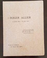 ROGER ALLIER 13 juillet 1890 - 30 aout 1914. Pour sa famille et pour ses amis.