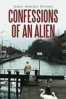 Confessions of an Alien Paperback James Mannes Bourke