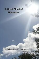 A Great Cloud of Witnesses: the Catholic Church's Experience in the Holy Land...