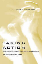 Taking Action: Cognitive Neuroscience Perspectives on Intentional Acts (MIT Pres