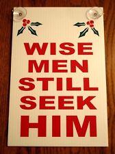 "WISE MEN STILL SEEK HIM Plastic Coroplast Window SIGN 8""x12"" w/Suction Cups"
