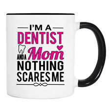 I'm A Dentist And A Mom Nothing Scares Me -11 oz Mug - Dentist Mom Gift