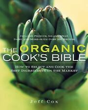 The Organic Cook's Bible: How to Select and Cook the Best Ingredients on the Ma