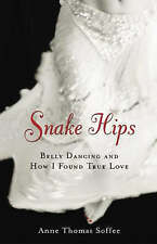 Snake Hips: Belly Dancing and How I Found True Love, Soffee, Anne Thomas, 155652